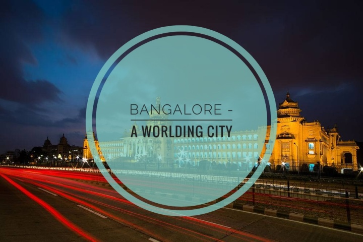 Bangalore – A Worlding City